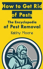 How to Get Rid of Pests : The Encyclopedia of Pest Removal - Kathy Moore