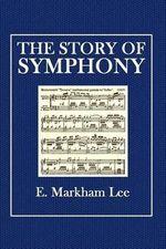 The Story of Symphony - E Markham Lee