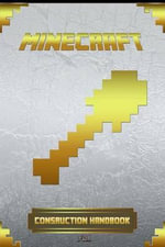 Construction Handbook for Minecraft : Ultimate Collector's Edition - Minecraft Books