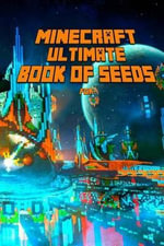 Ultimate Book of Seeds for Minecraft : Discover All Unbelievable Worlds Minecraft Has to Offer! the Masterpiece for All Minecraft Fans! - Minecraft Books
