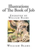 Illustrations of the Book of Job : Engraved by William Blake - William Blake