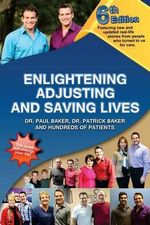 6th Edition Enlightening, Adjusting and Saving Lives : Over 20 Years of Real-Life Stories from People Who Turned to Chiropractic Care for Answers - Dr Paul Baker