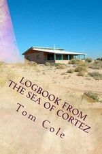 Logbook from the Sea of Cortez : Essays on Estero de Morua by Gerald A. Cole and Others - Tom Cole