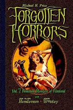 Forgotten Horrors Vol. 7 : Famished Monsters of Filmland - Michael H Price