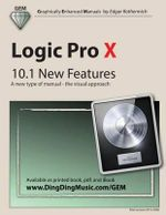 Logic Pro X - 10.1 New Features : A New Type of Manual - The Visual Approach - Edgar Rothermich