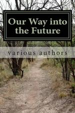 Our Way Into the Future : Reflections - Various Authors