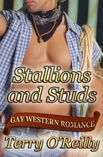 Stallions and Studs : Gay Western Romance - Terry O'Reilly