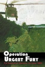 Operation Urgent Fury : The Invasion of Grenada, October 1983 - United States Army