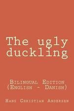 The Ugly Duckling : The Ugly Duckling: Bilingual Edition (English - Danish) - Hans Christian Andersen