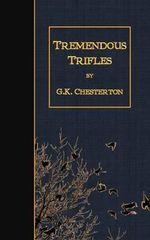 Tremendous Trifles - G K Chesterton
