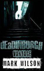 Deadinburgh : Vantage - Mark Wilson