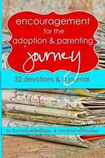 Encouragement for the Adoption and Parenting Journey : 52 Devotions and a Journal - Rachel Garlinghouse