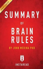 A 15-Minute Summary & Analysis of Dr. John Medina's Brain Rules : 12 Principles for Surviving and Thriving at Work, Home, and School - Instaread