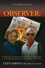 Observer : The Ronnie Lee and Jackie Bancroft Spencer Morgan Story, a Tale of People, Greed, Envy: A Tale of People, Greed, Envy, Manipulation -- Even Crime - Glen Aaron