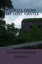 Stories from the Lost Castle - Wayne Arthur Harris