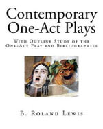 Contemporary One-Act Plays : With Outline Study of the One-Act Play and Bibliographies - B. Roland Lewis