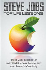 Steve Jobs Top Life Lessons : Unlimited Success, Leadership, and Powerful Creativity - Terence Lawfield