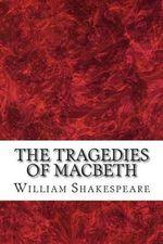 The Tragedies of Macbeth : (William Shakespeare Classics Collection) - William Shakespeare