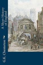 A Short History of England - G K Chesterton