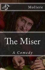 The Miser : A Comedy - Jean-Baptiste Poquelin Moliere