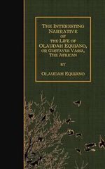The Interesting Narrative of the Life of Olaudah Equiano, or Gustavus Vassa, the - Olaudah Equiano