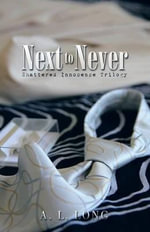 Next to Never : Shattered Innocence Trilogy - A L Long