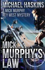 Mick Murphy's Law : A Mick Murphy Key West Mystery - Michael Haskins