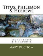 Titus, Philemon & Hebrews : Stone Tender Bible Studies - Mary Duchow