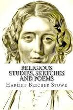 Religious Studies, Sketches and Poems - Harriet Beecher Stowe
