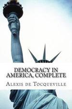 Democracy in America, Complete - Professor Alexis De Tocqueville