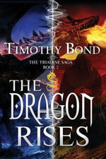 The Dragon Rises : An Epic Fantasy - Timothy Bond