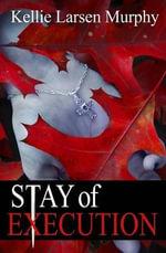 Stay of Execution - Kellie Larsen Murphy