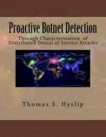 Proactive Botnet Detection : Through Characterization of Distributed Denial of Service Attacks - Dr Thomas S Hyslip