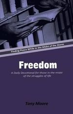 Freedom : A Daily Devotional for Those in the Midst of the Struggles of Life: Finding Peace While in the Midst of the Storm - Tony Moore, Mphil