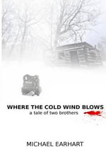 Where the Cold Wind Blows : A Tale of Two Brothers - Michael Earhart