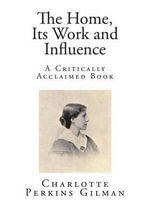The Home, Its Work and Influence : A Critically Acclaimed Book - Charlotte Perkins Gilman