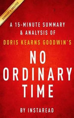 A 15-Minute Summary & Analysis of Doris Kearns Goodwin's No Ordinary Time : Franklin and Eleanor Roosevelt; The Home Front in World War II - Instaread