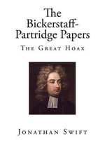 The Bickerstaff-Partridge Papers : The Great Hoax - Jonathan Swift