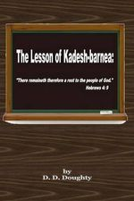 The Lesson of Kadesh-Barnea : There Remaineth Therefore a Rest to the People of God. Hebrews 4: 9 - D D Doughty