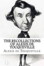 The Recollections of Alexis de Tocqueville - Alexis De Tocqueville
