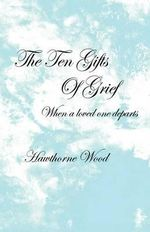 The Ten Gifts of Grief : When a Soul Mate Departs - Hawthorne Wood