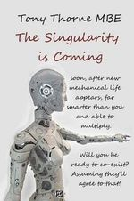 The Singularity Is Coming..! : The Artificial Intelligence Explosion. - Tony Thorne Mbe