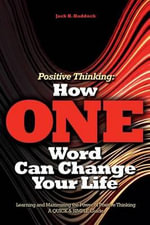 Positive Thinking : How One Word Can Change Your Life: Learning and Maximizing the Power of Positive Thinking, a Quick & Simple Guide - Jack Hendryk Haddock