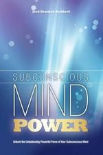 Subconscious Mind Power : Unlock the Unbelievably Powerful Force of Your Subconscious Mind - Jack Hendryk Haddock