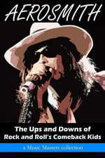 Aerosmith : The Ups and Downs of Rock and Roll's Comeback Kids - Music Masters