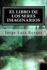 El Libro de Los Seres Imaginarios - Jorge Luis Borges
