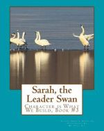Sarah, the Leader Swan : Character Is What We Build, Book #3 - Dr James E Bruce Sr