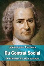 Du Contrat Social : Ou Principes Du Droit Politique - Jean-Jacques Rousseau
