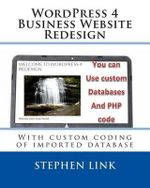 Wordpress 4 Business Website Redesign : With Custom Coding of Imported Database - Stephen Link