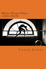 #Dance #Corpo #Alma - Color - Cassia Lopes